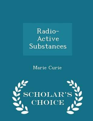 Radio-Active Substances - Scholar's Choice Edition (Paperback): Marie Curie