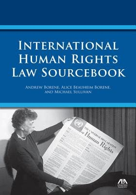 International Human Rights Law Sourcebook (Paperback): Andrew Borene, Michael Sullivan, Alice Beauheim Borene