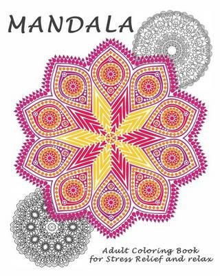 Mandalas - Coloring Book for Adult: Coloring Book Designs for Stress Relief and Relax (Paperback): Alina Maya
