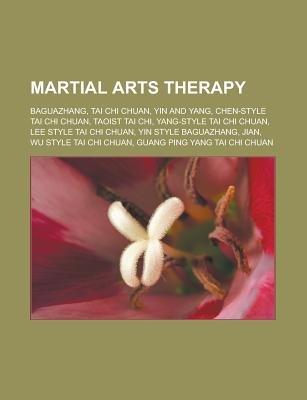 Martial Arts Therapy - Baguazhang, Tai Chi Chuan, Yin and Yang, Chen-Style Tai Chi Chuan, Taoist Tai Chi, Yang-Style Tai Chi...