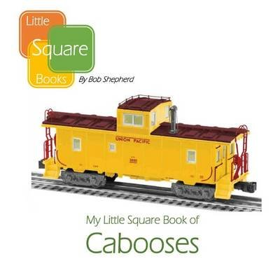 My Little Square Book of Cabooses (Paperback): Bob Shepherd