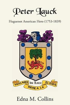 Peter Lauck - Huguenot American Hero (1753-1839) (Electronic book text): Edna M Collins