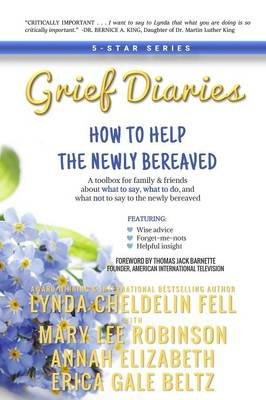 Grief Diaries - How to Help the Newly Bereaved (Paperback): Lynda Cheldelin Fell, Mary Lee Robinson, Annah Elizabeth