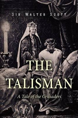 The Talisman - A Tale of the Crusaders (Paperback): Sir Walter Scott