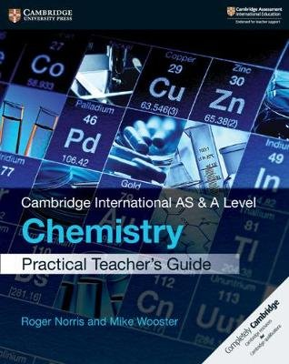Cambridge International AS & A Level Chemistry Practical Teacher's Guide (Paperback): Roger Norris, Mike Wooster