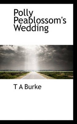 Polly Peablossom's Wedding (Paperback): T.A. Burke