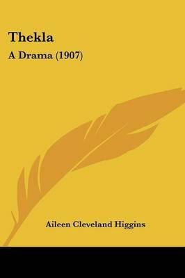 Thekla - A Drama (1907) (Paperback): Aileen Cleveland Higgins