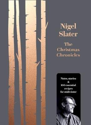 The Christmas Chronicles - Notes, Stories & 100 Essential Recipes for Winter (Hardcover, Edition): Nigel Slater