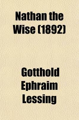 Nathan the Wise (1892) (Paperback): Gotthold Ephraim Lessing