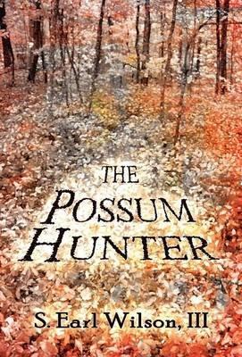 The Possum Hunter (Hardcover): III S. Earl Wilson
