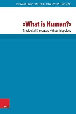 What is Human? - Theological Encounters with Anthropology (Hardcover): Eve-Marie Becker, Jan Dietrich, Bo Kristian Holm