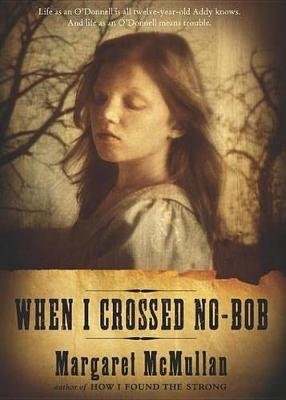 When I Crossed No-Bob (Electronic book text): Margaret McMullan