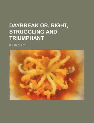 Daybreak Or, Right, Struggling and Triumphant (Paperback): Ellen Clacy