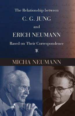 The Relationship Between C. G. Jung and Erich Neumann Based on Their Correspondence (Paperback): Micha Neumann