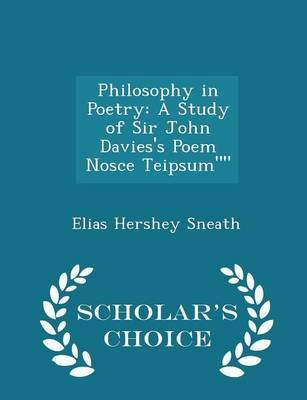 Philosophy in Poetry - A Study of Sir John Davies's Poem Nosce Teipsum - Scholar's Choice Edition (Paperback): Elias...