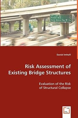 Risk Assessment of Existing Bridge Structures (Paperback): Daniel Imhof