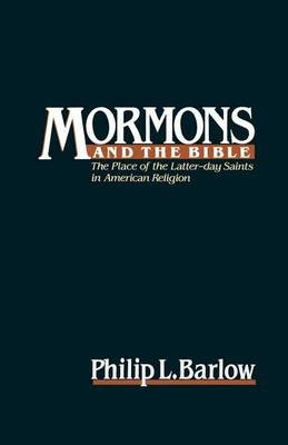 Mormons and the Bible: The Place of the Latter-Day Saints in American Religion (Electronic book text): Philip L. Barlow