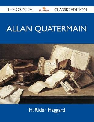 Allan Quatermain - The Original Classic Edition (Electronic book text):