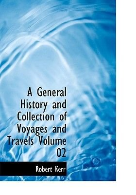 A General History and Collection of Voyages and Travels Volume 02 (Large print, Paperback, large type edition): Robert Kerr