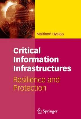 Critical Information Infrastructures - Resilience and Protection (Paperback, Softcover reprint of hardcover 1st ed. 2007):...