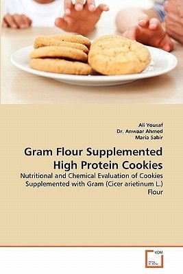 Gram Flour Supplemented High Protein Cookies (Paperback): Ali Yousaf, Anwaar Ahmed, Maria Sabir