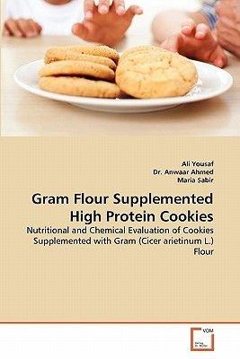 Gram Flour Supplemented High Protein Cookies (Paperback): Ali Yousaf, Anwaar Ahmed, Maria Sabir