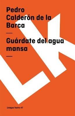 Guardate del Agua Mansa (Spanish, Paperback): 'Pedro Calderon De La Barca