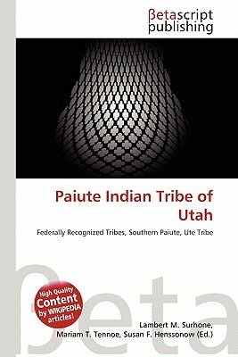 Paiute Indian Tribe of Utah (Paperback): Lambert M. Surhone, Miriam T. Timpledon, Susan F. Marseken
