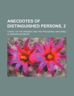 Anecdotes of Distinguished Persons, 2; Chiefly of the Present and Two Preceding Centuries (Paperback): W. Seward Salisbury