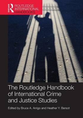 The Routledge Handbook of International Crime and Justice Studies (Paperback): Bruce A. Arrigo, Heather Y. Bersot
