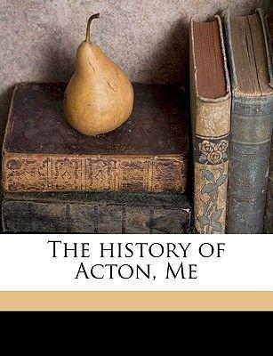 The History of Acton, Me (Paperback): Joseph Fullonton