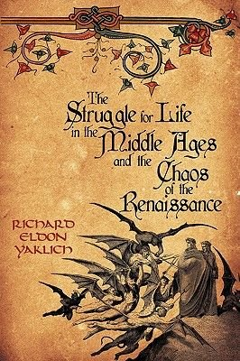 The Struggle for Life in the Middle Ages and the Chaos of the Renaissance (Paperback): Richard Eldon Yaklich