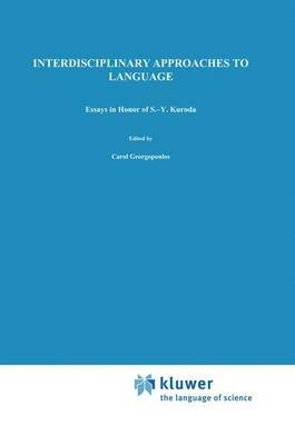 Interdisciplinary Approaches to Language (Paperback): C. Georgopoulos, Roberta Ishihara