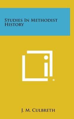 Studies in Methodist History (Hardcover): J. M. Culbreth