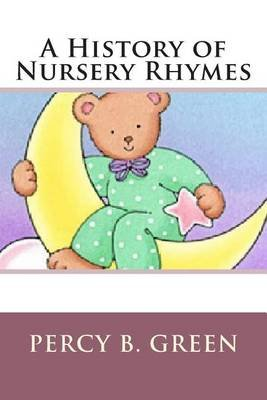 A History Of Nursery Rhymes Paperback Percy B Green