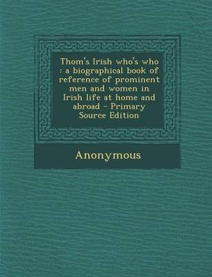 Thom's Irish Who's Who - A Biographical Book of Reference of Prominent Men and Women in Irish Life at Home and Abroad...