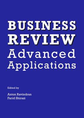 Business Review - Advanced Applications (Hardcover, 1st Unabridged): Anton Ravindran, Farid Shirazi