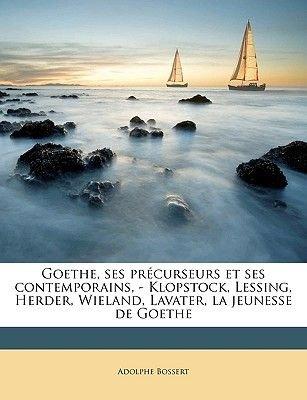 Goethe, Ses Precurseurs Et Ses Contemporains, - Klopstock, Lessing, Herder, Wieland, Lavater, La Jeunesse de Goethe (English,...