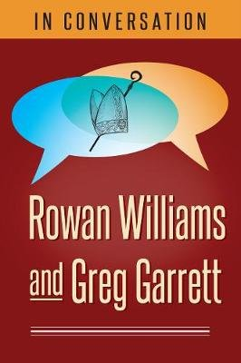 In Conversation - Rowan Williams and Greg Garrett (Paperback): Rowan Williams, Greg Garrett