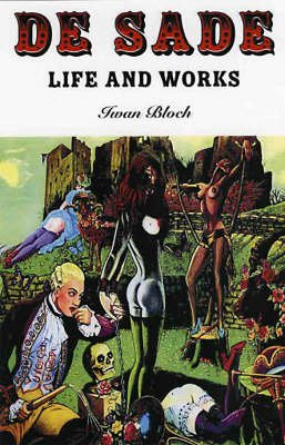 De Sade - Life and Works (Paperback): Iwan Bloch