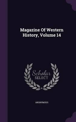 Magazine of Western History, Volume 14 (Hardcover): Anonymous