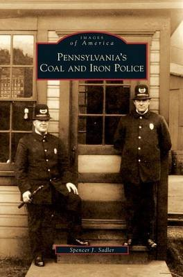 Pennsylvania's Coal and Iron Police (Hardcover): Spencer J Sadler