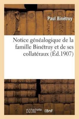 Notice Genealogique de La Famille Binetruy Et de Ses Collateraux (French, Paperback): Binetruy-P, Paul Binetruy
