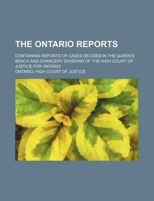 The Ontario Reports (Volume 8 (1885)); Containing Reports of Cases Decided in the Queen's Bench and Chancery Divisions of...