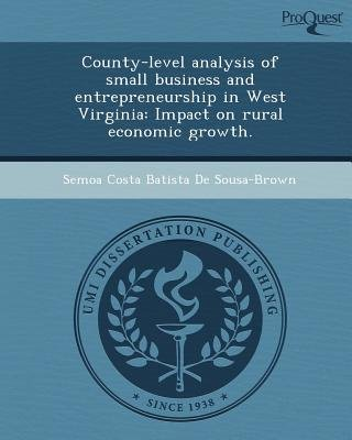 County-Level Analysis of Small Business and Entrepreneurship in West Virginia: Impact on Rural Economic Growth (Paperback):...