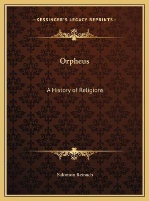 Orpheus - A History of Religions (Hardcover): Salomon Reinach
