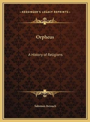 Orpheus - A History of Religions (Hardcover): Salomon Reinach