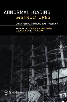 Abnormal Loading on Structures - Experimental and Numerical Modelling (Hardcover): K.S. Virdi, R. Matthews, J.L. Clarke, Fikry...