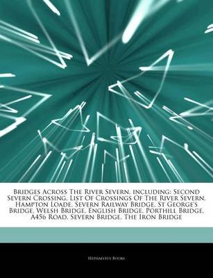 Articles on Bridges Across the River Severn, Including - Second Severn Crossing, List of Crossings of the River Severn, Hampton...