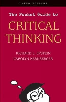 The Pocket Guide to Critical Thinking (Paperback, 3rd Revised edition): Richard Epstein, Carolyn Kernberger